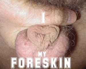 I Love My Foreskin